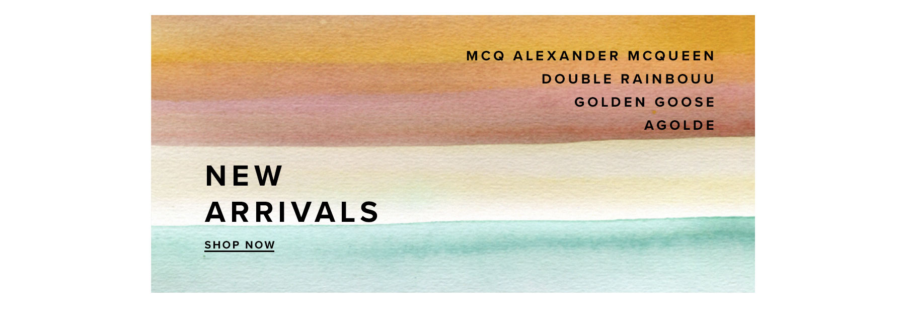 New Arrivals. McQ Alexander McQueen Double Rainbouu Golden Goose AGOLDE. Shop Now.