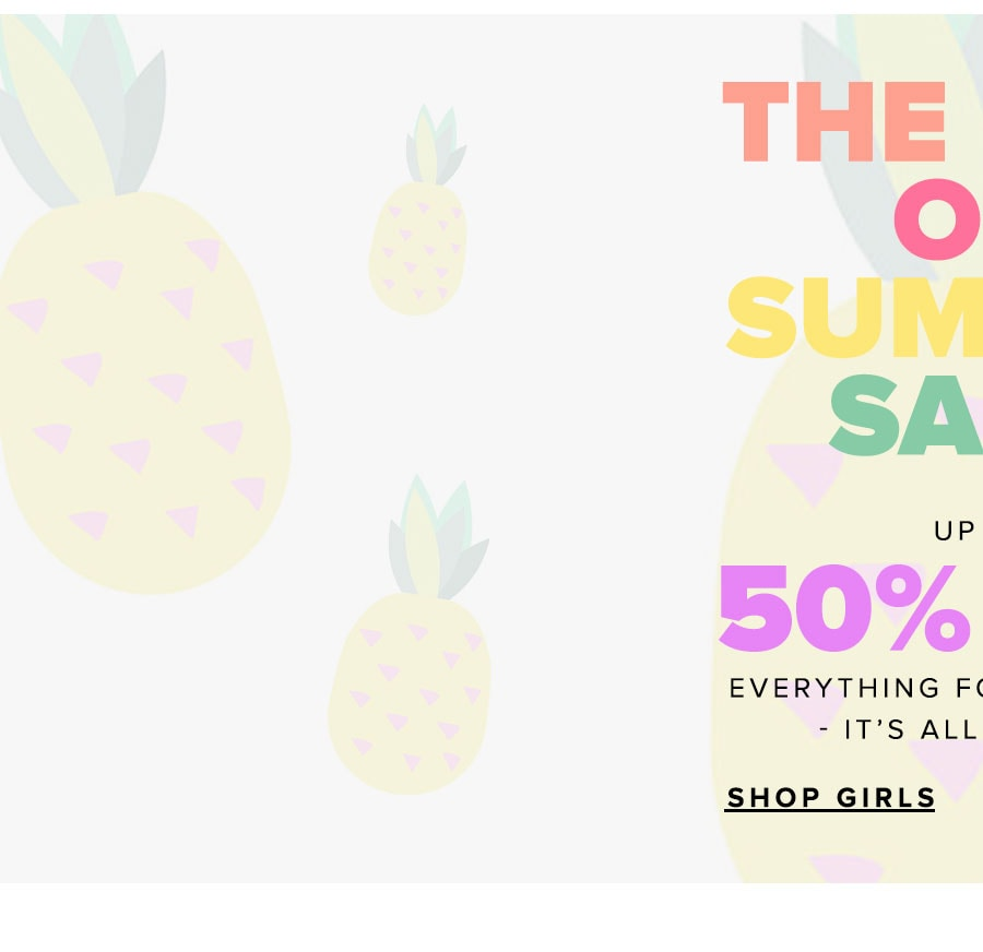 The end of summer sale. Up to 50% off everything for the kiddos - it's all on sale. Shop girls.