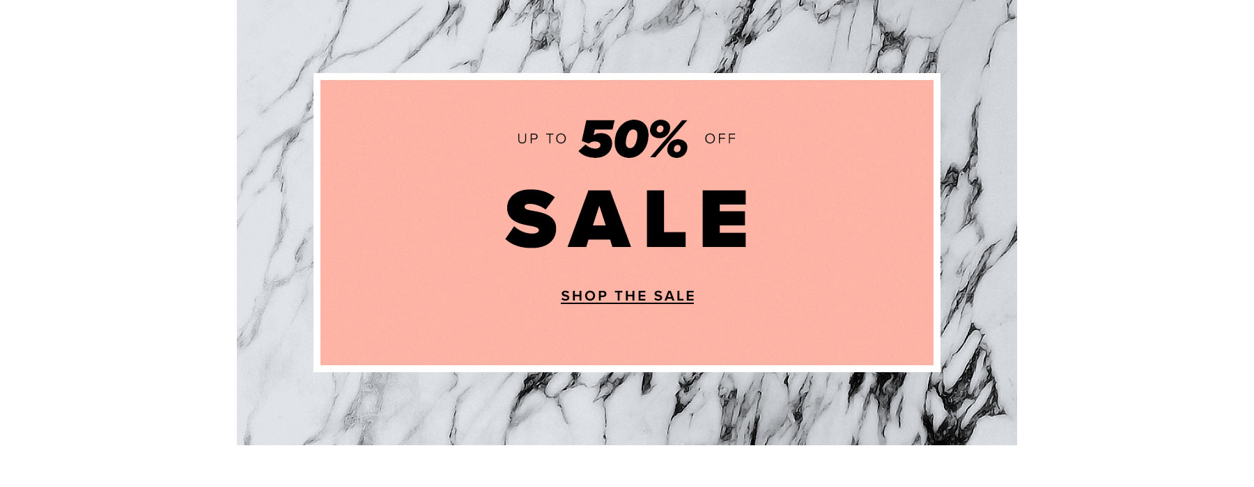 Sale. Up to 50% off! Shop Sale.