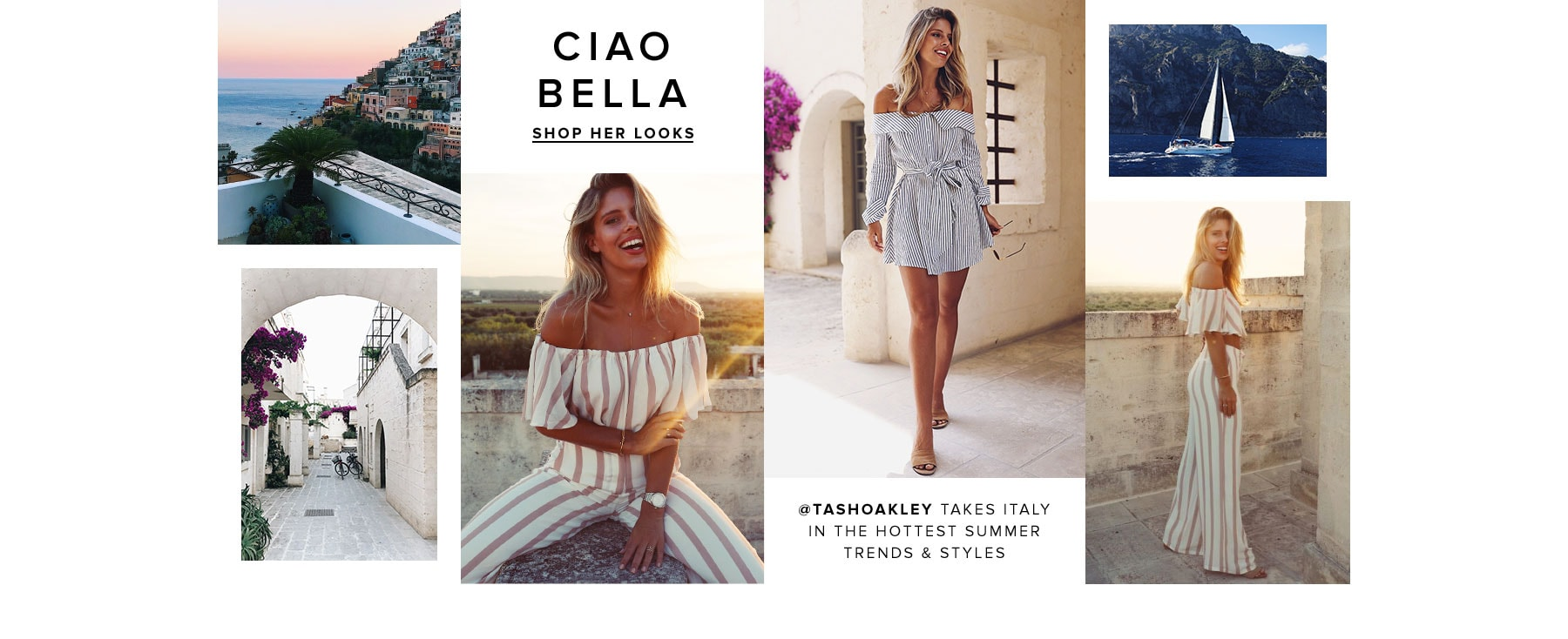 Ciao Bella. @TashOakley takes Italy in the hottest summer trends & styles. Shop her Looks.