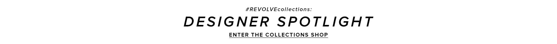 REVOLVEcollections: Designer Spotlight. The 4 most-coveted labels to obsess over now. Enter the collections shop.