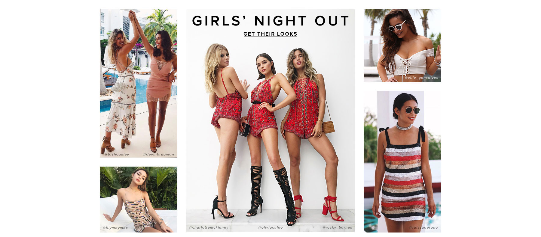 Girls' Night Out. Look hot. Wear cute stuff. Go out. Take pictures. Post 'em on the 'gram. Repeat. Get their Looks