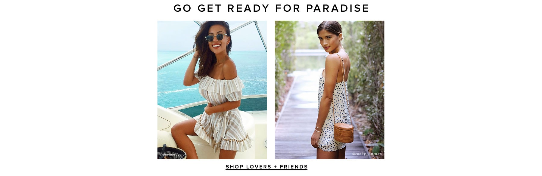 Go get ready for paradise. Lovers and Friends. Shop the Spring Collection.