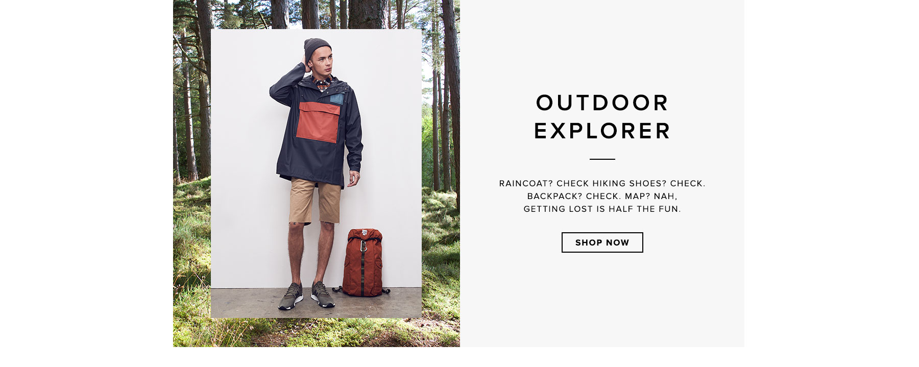 Outdoor Explorer - Raincoat? Check. Hiking shoes? Check. Backpack? Check. Map? Nah, getting lost is half the fun. - Shop Now