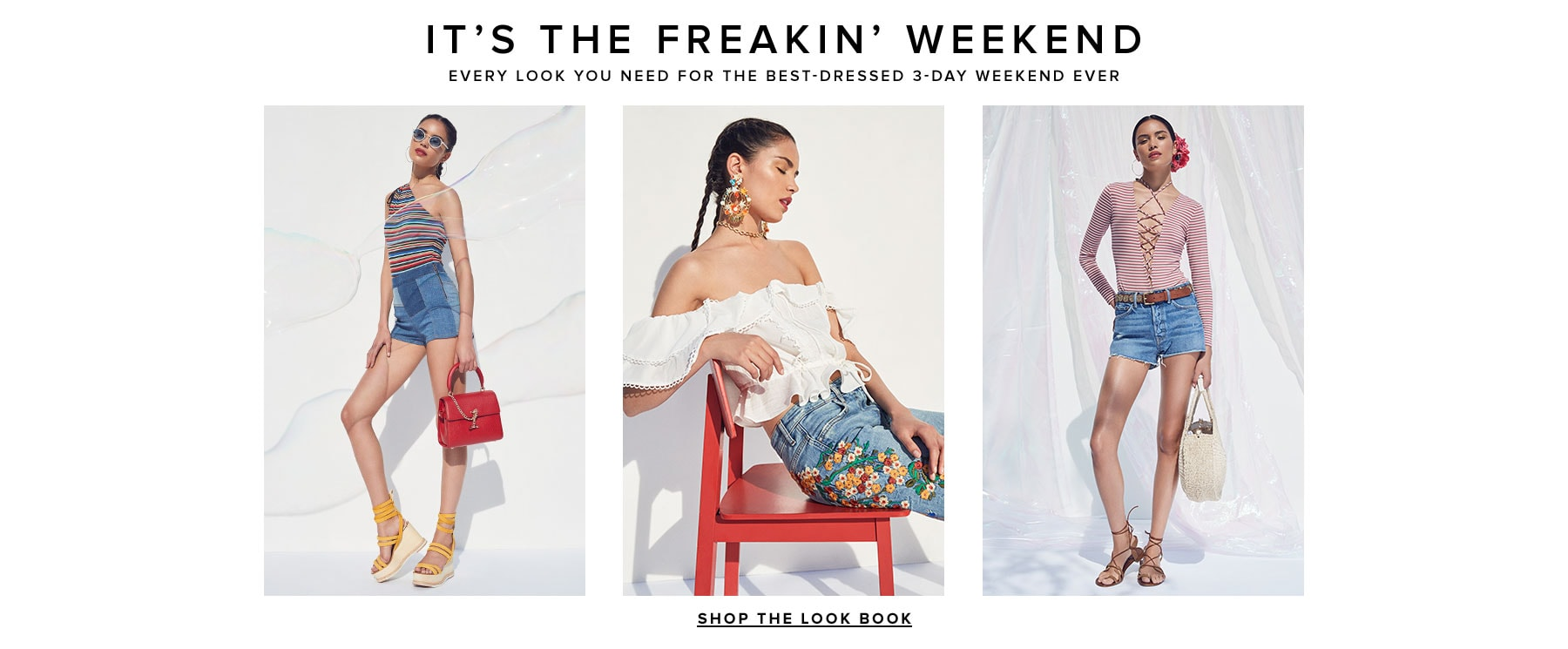 It's the Freakin' Weekend. Every look you need for the best-dressed 3-day weekend ever. Shop the Edit.