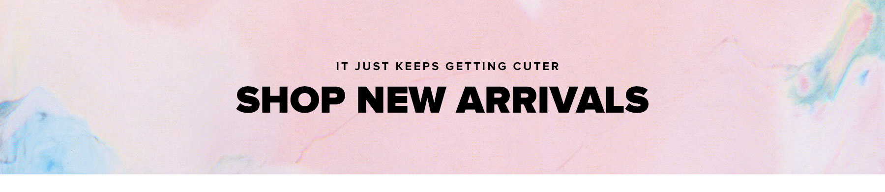 It just keeps getting cuter. Shop the week's New Arrivals.