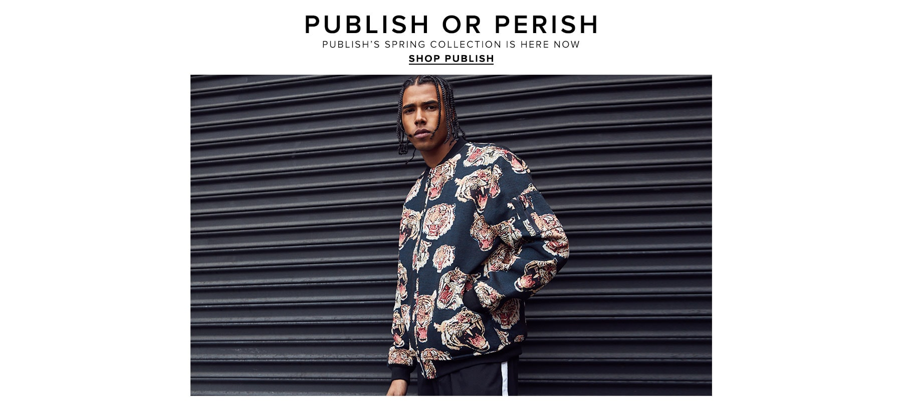 Publish or Perish. Publish's spring collection is here now. Shop Publish.