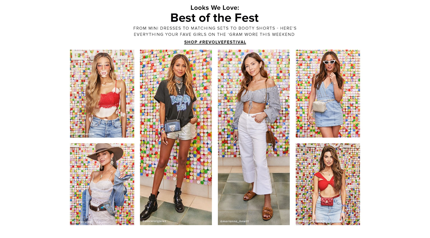 Looks We Love: Best of the Fest. From mini dresses to matching sets to booty shorts - here's everything your fave girls on the 'gram wore this weekend. Shop REVOLVEfestival.