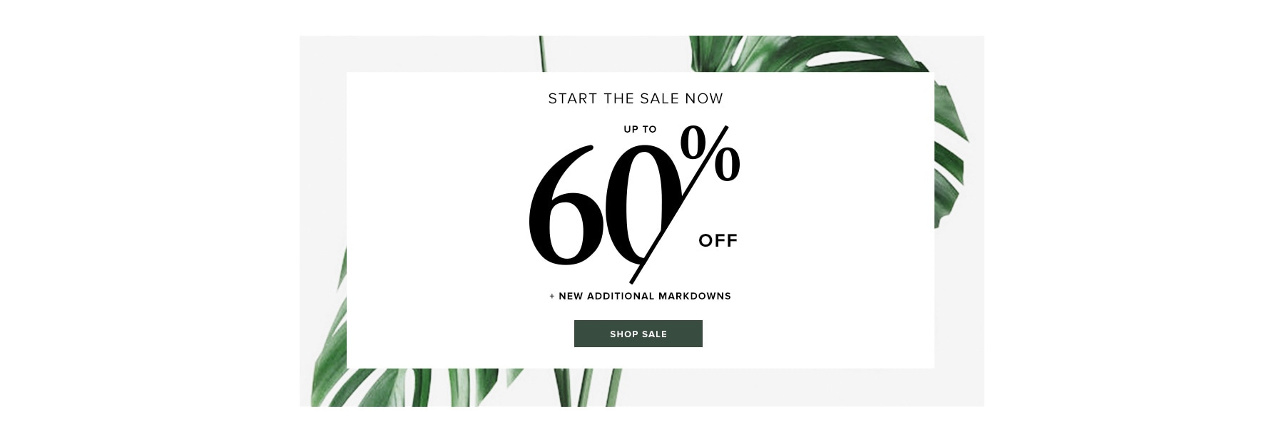 Start The Sale Now. Up To 60% Off + New Additional Markdowns. Shop Sale.
