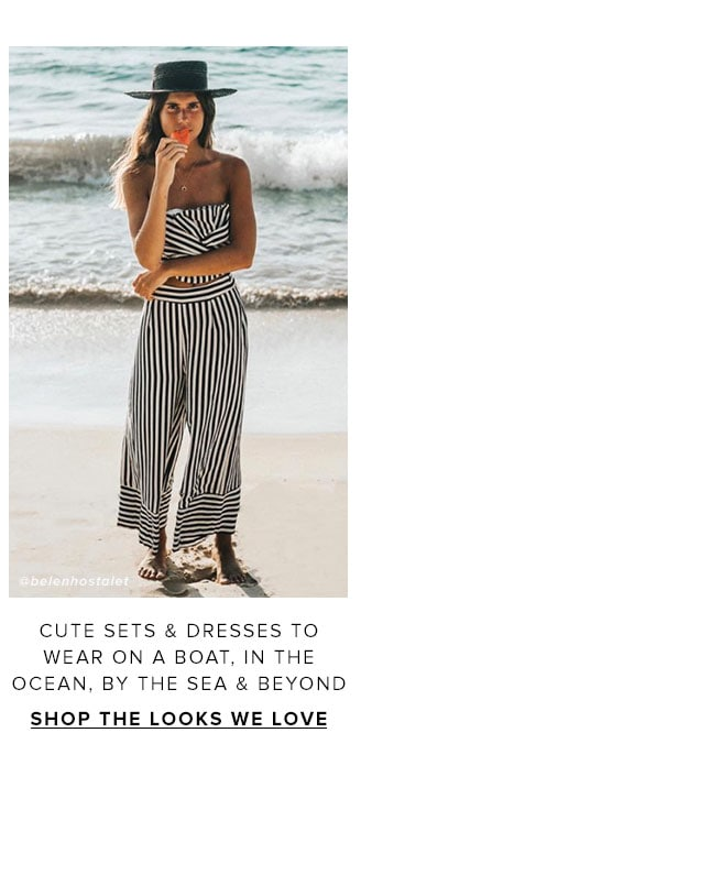 Cute sets & dresses to wear on a boat, in the ocean, by the sae & beyond. Shop the Looks We Love.
