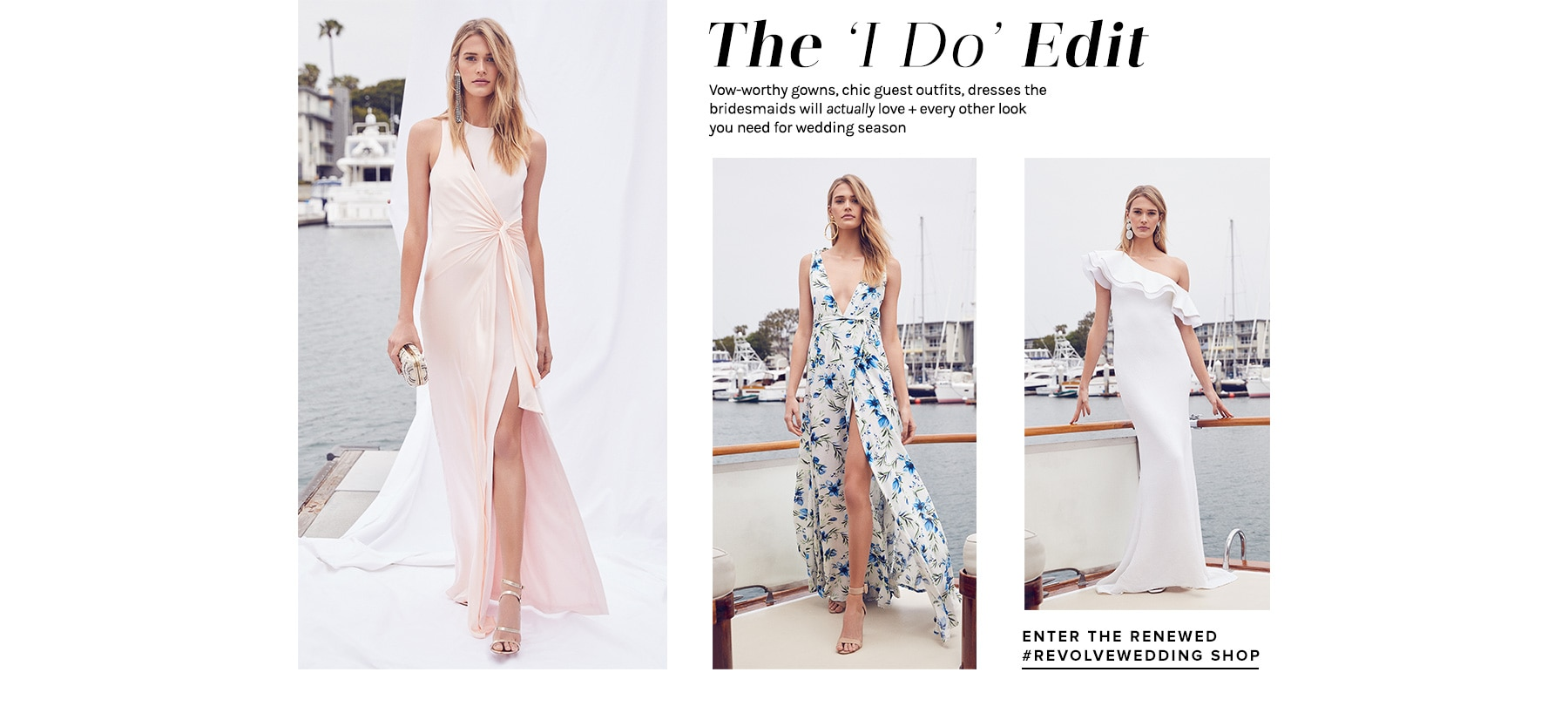 The 'I Do' Edit. Vow-worthy gowns, chic guest outfits, dresses the bridesmaids will actually love + every other look you need for wedding season. Enter The Renewed REVOLVEwedding Shop.