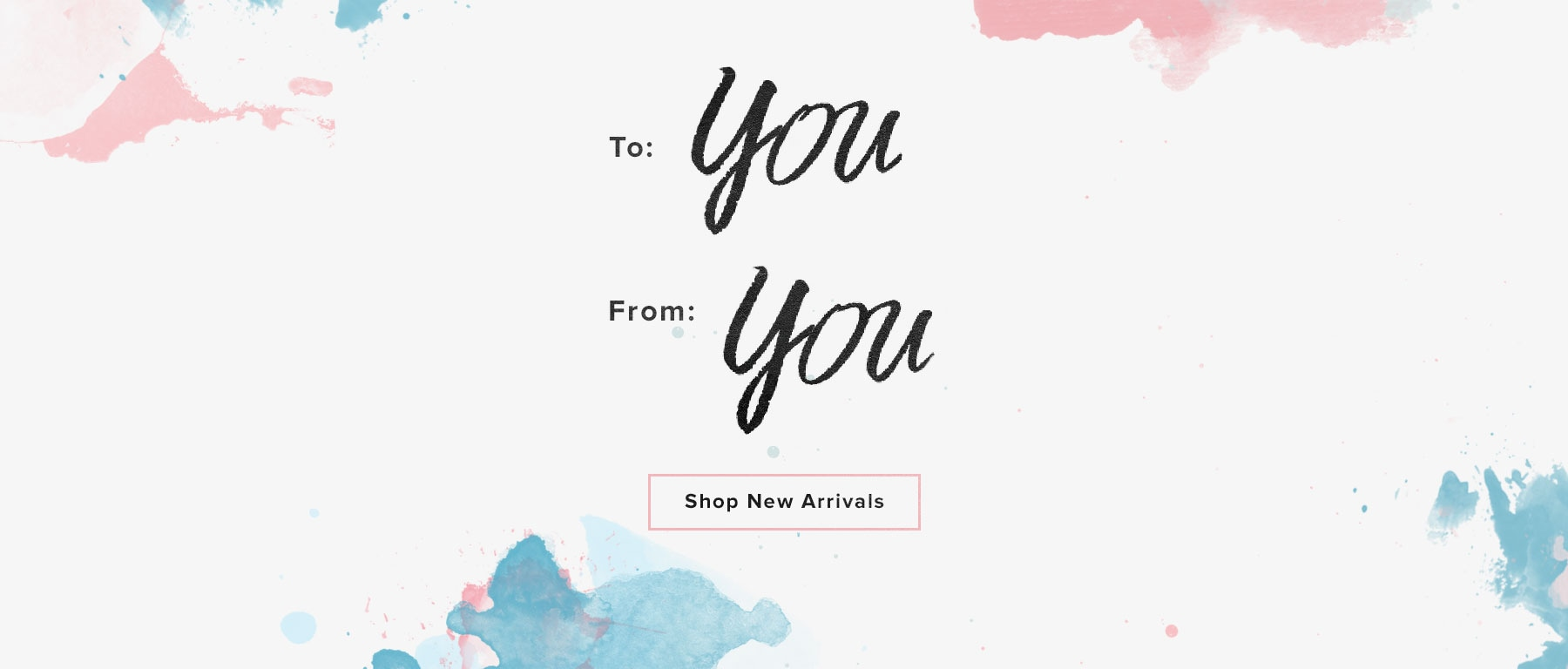 To: You, From: You. Shop New Arrivals.