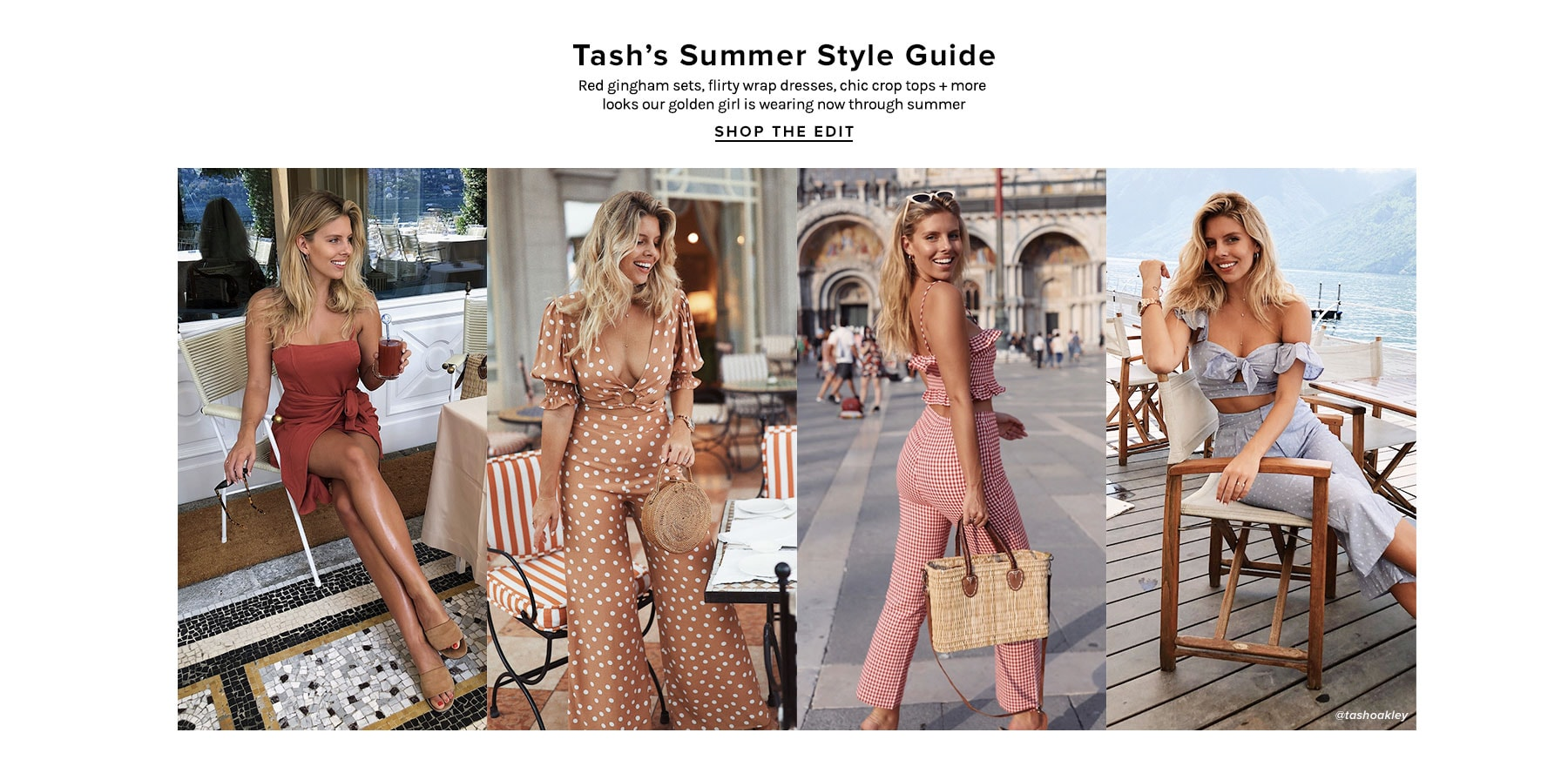 Tash's Summer Style Guide. Red gingham sets, flirty wrap dresses, chic crop tops + more looks our golden girl is wearing now through summer. Shop The Edit.