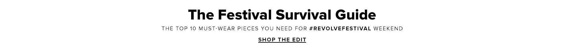 The Festival Survival Guide. The Top 10 must-wear pieces you need for revolvefestival weekend. Shop the Edit.