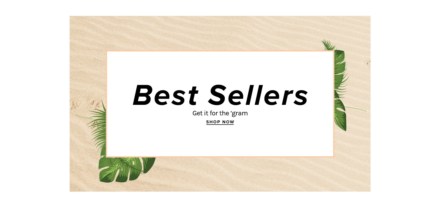 Best Sellers. Get it for the 'gram. Shop Now.