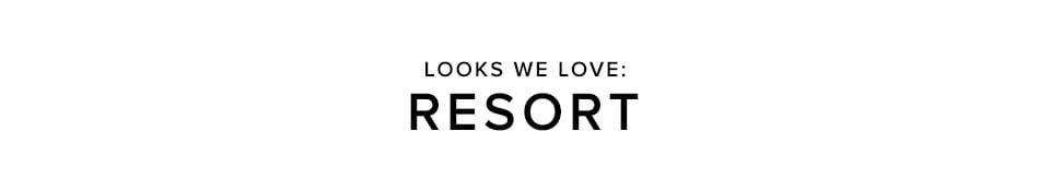 Looks We Love Resort