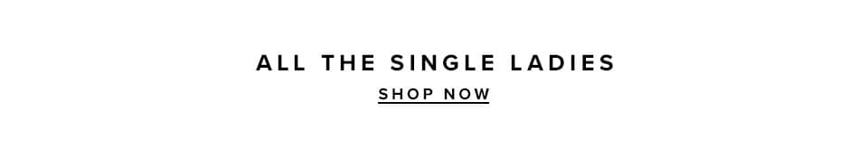 All the single ladies Shop now