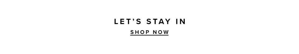 Let's stay in. Shop Now