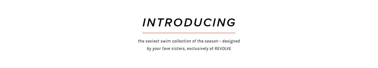 Introducing the sexiest swim collection of the season, designed by your fave sisters, exclusively at REVOLVE