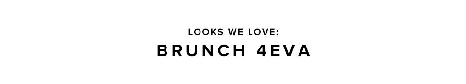 Looks We Love: Brunch 4Eva