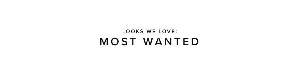 Looks We Love: Most Wanted
