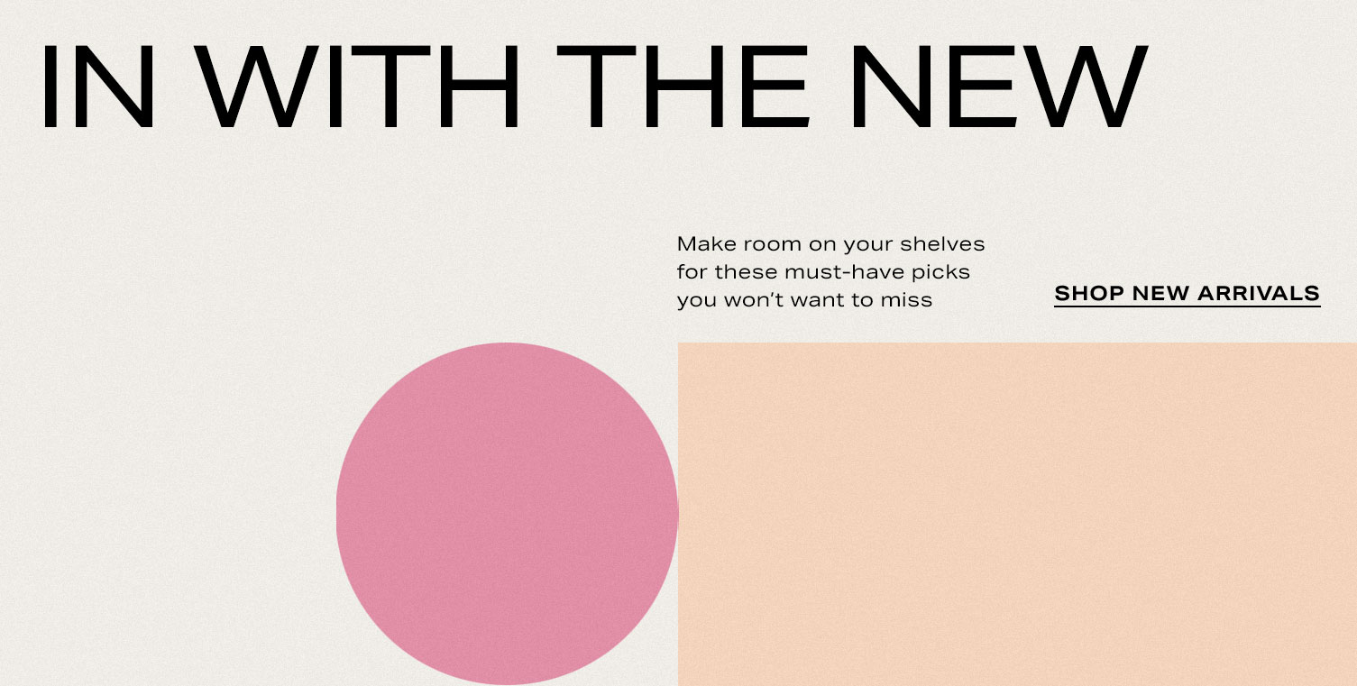 In With the New. Make room on your shelves for these must-have picks you won't want to miss. Shop Beauty New Arrivals.