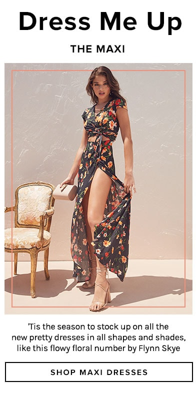 The Maxi. 'Tis the season to stock up on all the new pretty dresses in all shapes and shades, like this flowy floral number by Flynn Skye. Shop Maxi Dresses.