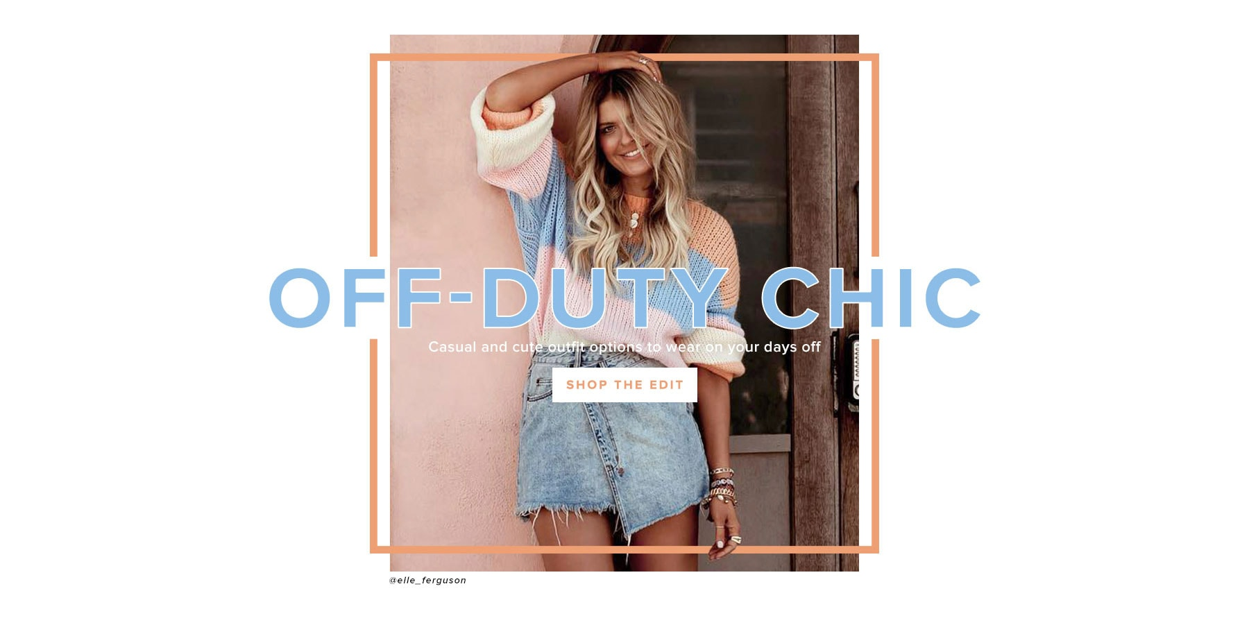 Off-Duty Chic. Casual and cute outfit options to wear on your days off. Shop the Edit.