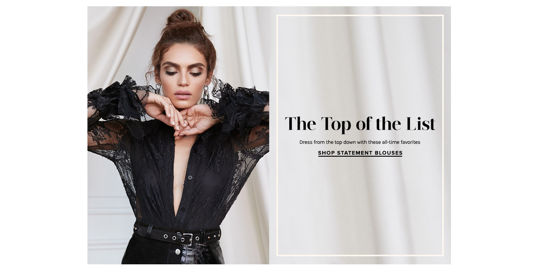 The Top Of The List. Dress from the top down with these all-time favorites. Shop Statement Blouses