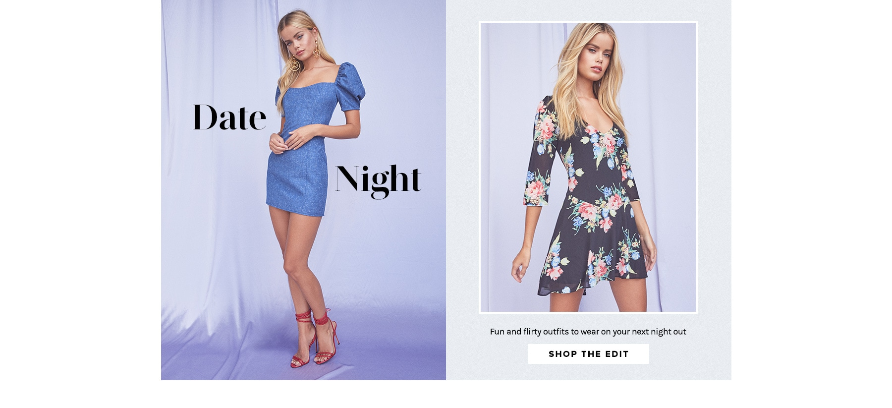 Date Night. Fun and flirty outfits to wear on your next night out. Shop the edit.