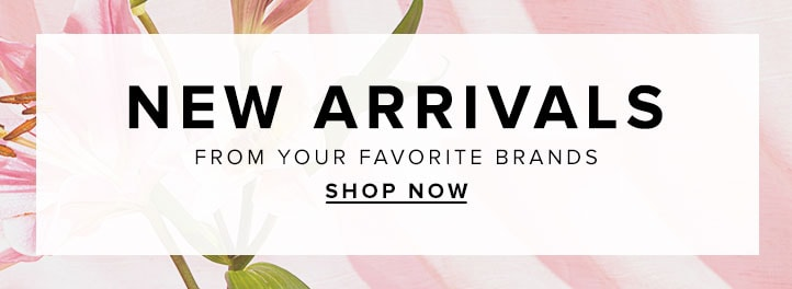 New arrivals from your favorite brands shop now