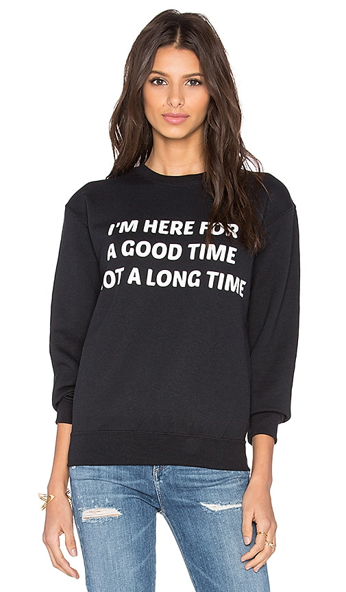 Private Party I'm Here For A Good Time Not A Long Time Sweatshirt in Black