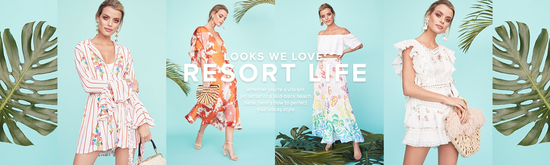 Looks We Love: Resort Life. Whether you're a vibrant jet-setter or a laid-back beach babe, here's how to perfect your vacay style. Shop the Edit.