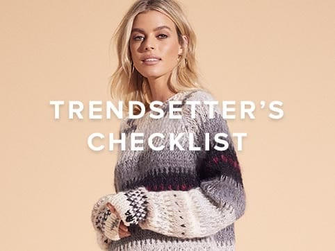 Trendsetter\'s Checklist. The must-have styles you need for an extra-chic winter season. Shop the edit.
