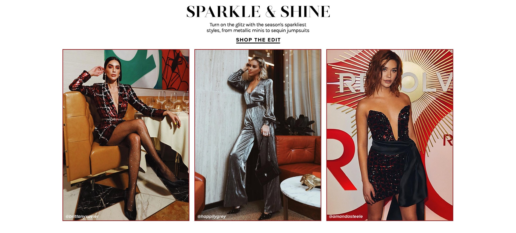 SPARKLE & SHINE. Turn on the glitz with the season's sparkliest styles, from metallic minis to sequin jumpsuits. SHop The Edit