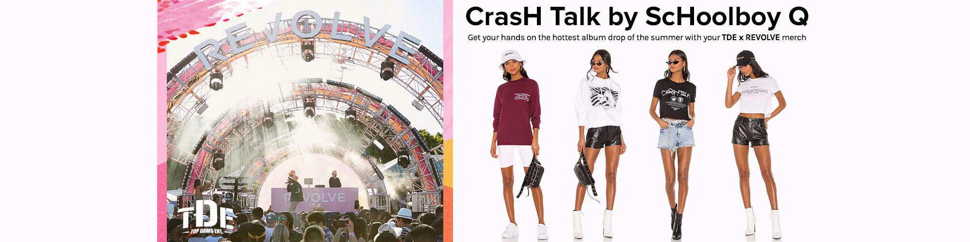 CrasH Talk by ScHoolboy Q. Get your hands on the hottest album drop of the summer with your TDE x REVOLVE merch. SHOP TDE X REVOLVE MERCH