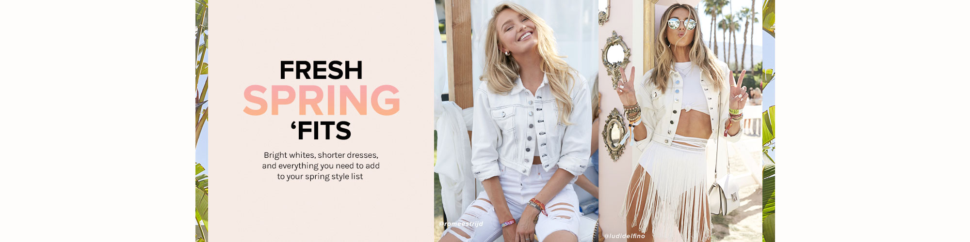 Fresh Spring \u2018Fits. Bright whites, shorter dresses, and everything you need to add to your spring style list. Shop the Edit.