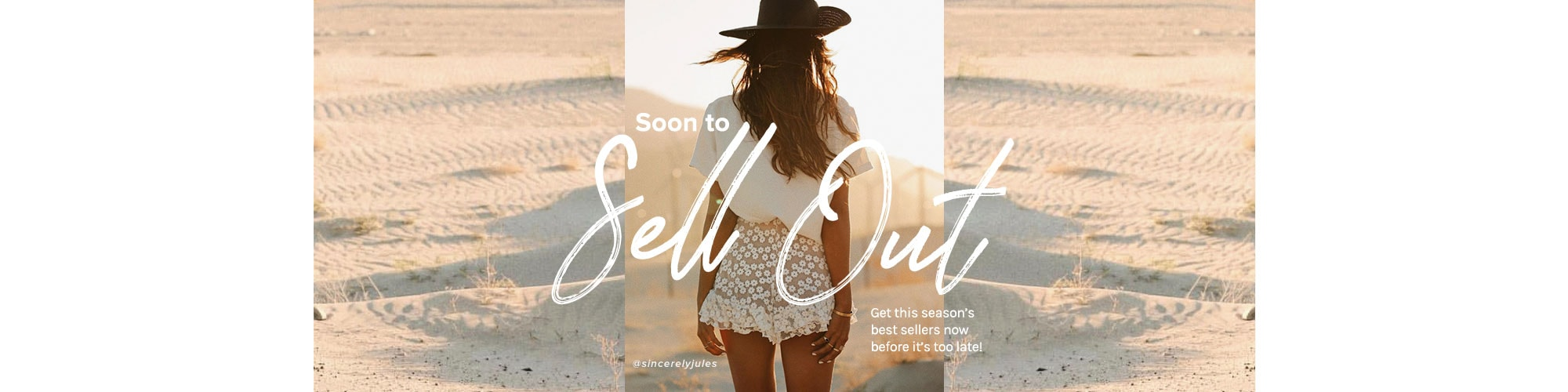 Soon to Sell Out. Get this season\u2019s best sellers now before it\u2019s too late! Shop Best Sellers.