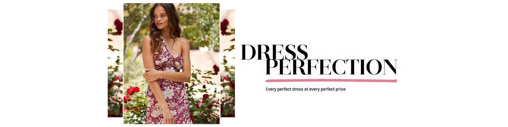 Dress Perfection. Every perfect dress at every perfect price.