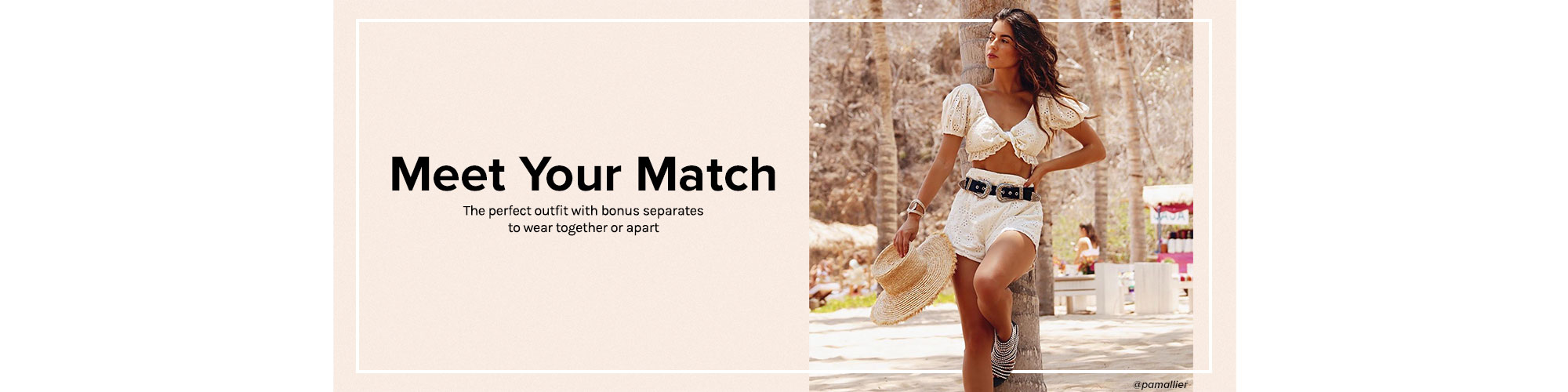 Meet Your Match. The perfect outfit with bonus separates to wear together or apart