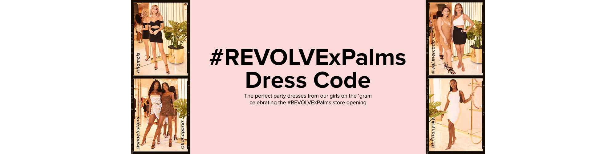 #REVOLVExPalms Dress Code: The perfect party dresses from our girls on the \u2018gram celebrating the #REVOLVExPalms store opening. Shop The Edit.