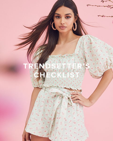 Trendsetter\u2019s Checklist. A list of all the cutest trends to wear this season - from sets to ruffles to an all-white wardrobe. Shop the Edit.