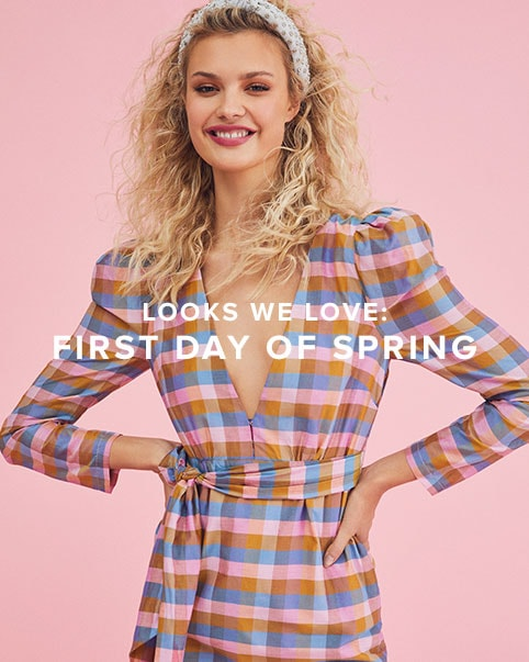 Looks We Love: First Day of Spring. Get ready for a fresh new wardrobe full of florals, gingham prints, ruffles, lace + so much more this spring. Shop the Edit.