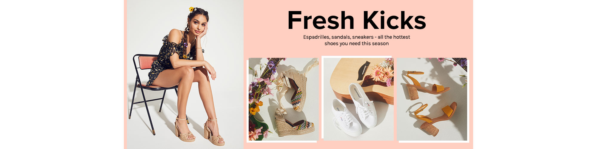 Fresh Kicks. Espadrilles, sandals, sneakers - all the hottest shoes you need this season.