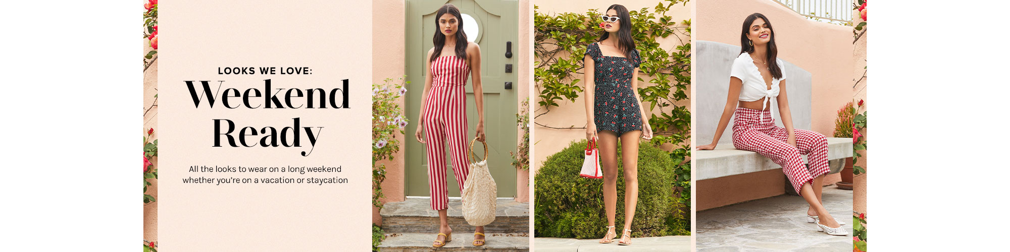 Looks We Love: Memorial Day Weekend. All the looks to wear on a long weekend whether you\u2019re on a vacation or staycation. Shop the Edit.