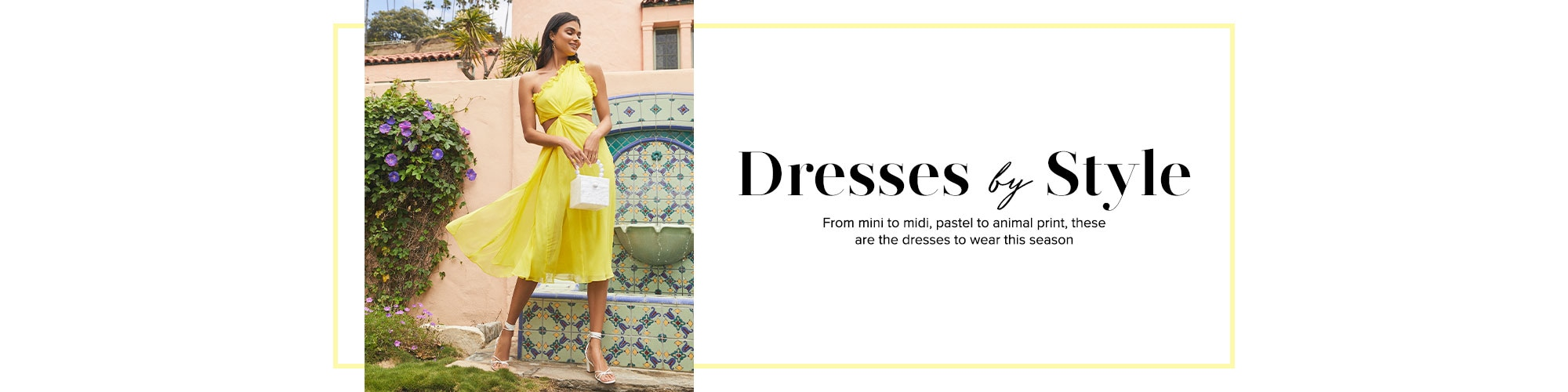 Dresses by Style.  From mini to midi, pastel to animal print, these are the dresses to wear this season. Shop Dresses.