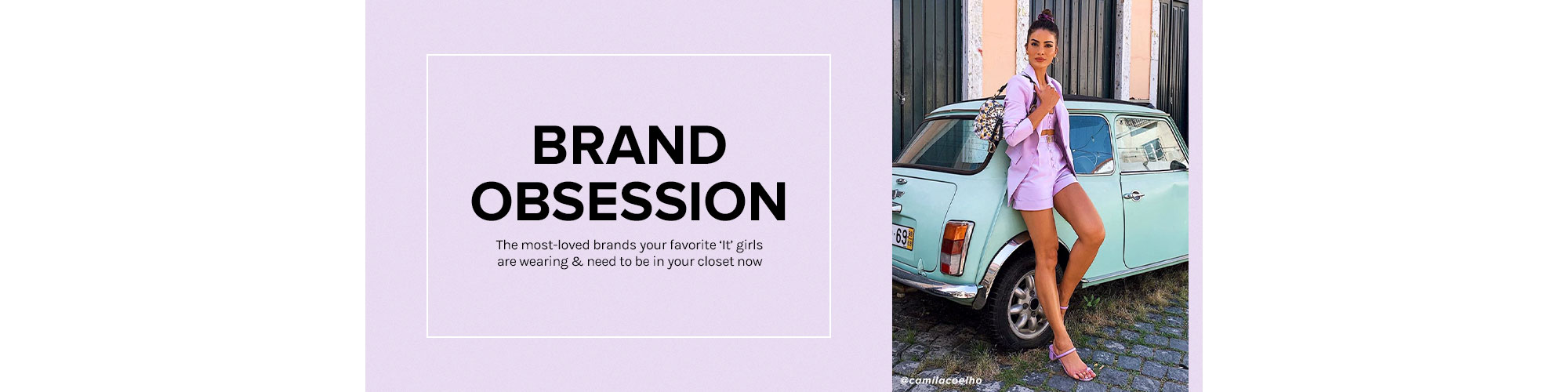 Brand Obsession. The most-loved brands your favorite \u2018It\u2019 girls are wearing & need to be in your closet now