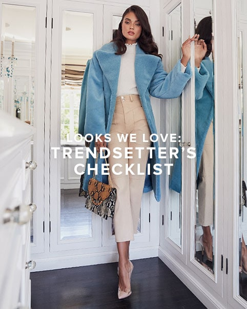 Looks We Love: Trendsetter's Checklist. A roundup of the top trends to try this season, from luxe coats to leather accents + more.