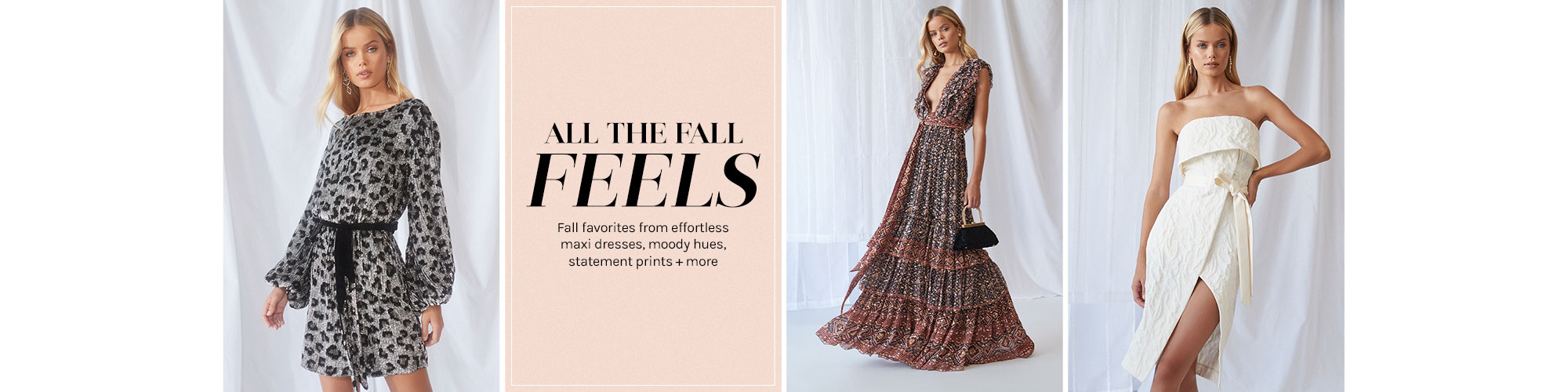 All the Fall Feels. all favorites from effortless maxi dresses to moody hues + statement prints.