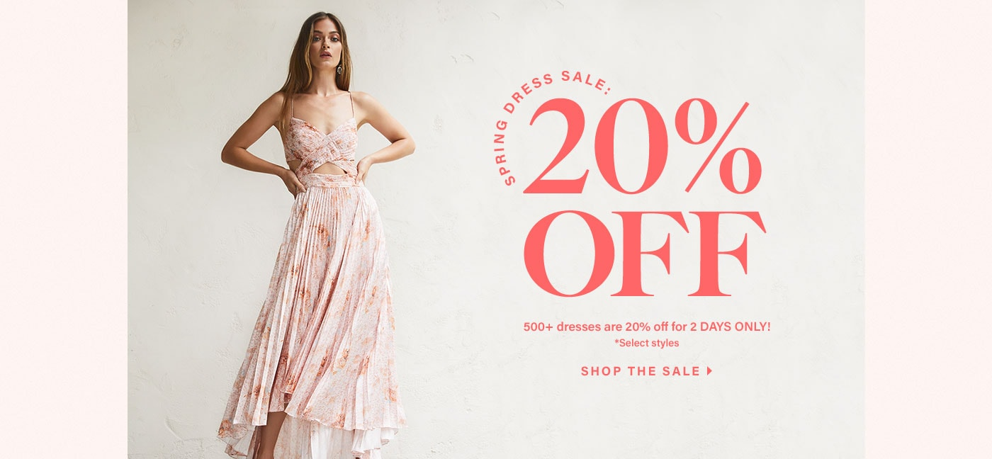 Spring Dress Sale: 20% Off. 500+ dresses are 20% off for 2 DAYS ONLY! *Select styles. Shop the sale.